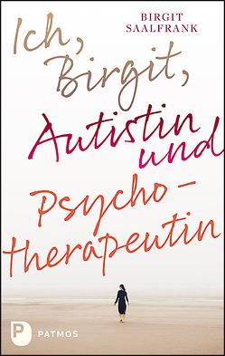 Ich, Birgit, Autistin und Psychotherapeutin von Saalfrank,  Birgit