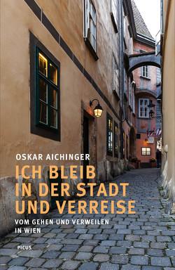 Ich bleib in der Stadt und verreise von Aichinger,  Oskar