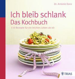 Ich bleib schlank. Das Kochbuch von Danz,  Antonie