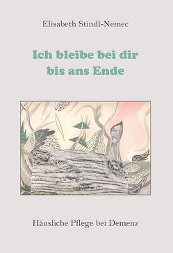 Ich bleibe bei dir bis ans Ende von Stindl-Nemec,  Elisabeth