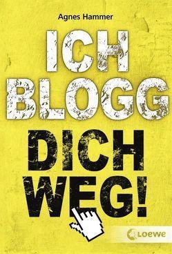 Ich blogg dich weg! von Hammer,  Agnes