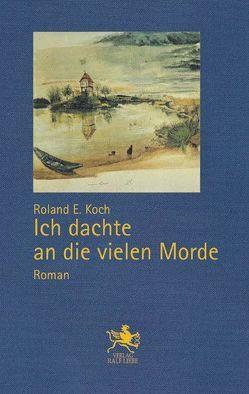 Ich dachte an die vielen Morde von Koch,  Roland