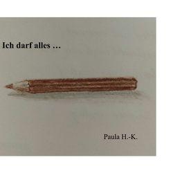 Ich darf alles … von H.-K.,  Paula