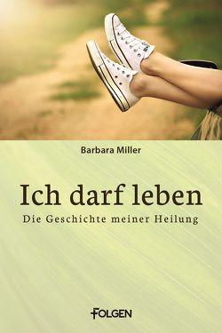 Ich darf leben von Miller,  Barbara