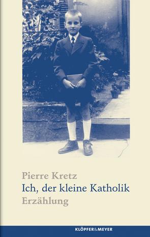 Ich, der kleine Katholik von Kretz,  Pierre, Kuhn,  Irène