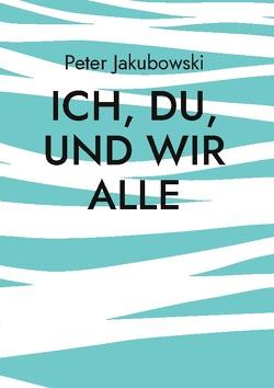 Ich, Du, und Wir Alle von Jakubowski,  Peter
