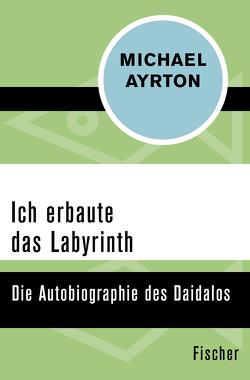 Ich erbaute das Labyrinth von Ayrton,  Michael, Hasenclever,  Walter