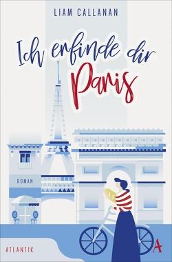 Ich erfinde dir Paris von Callanan,  Liam, Zaubitzer,  Juliane