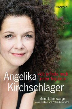 Ich erfinde mich jeden Tag neu von Kirchschlager,  Angelika