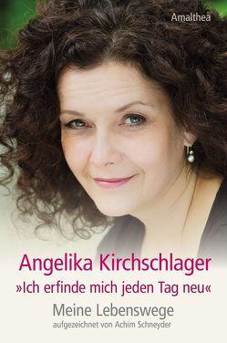 """""""Ich erfinde mich jeden Tag neu"""" von Kirchschlager,  Angelika, Schneyder,  Achim"""