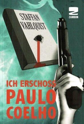 Ich erschoss Paulo Coelho von Graf,  Harald, Vahlquist,  Staffan
