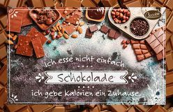 Ich esse nicht einfach Schokolade, ich gebe Kalorien ein Zuhause. von Engeln,  Reinhard