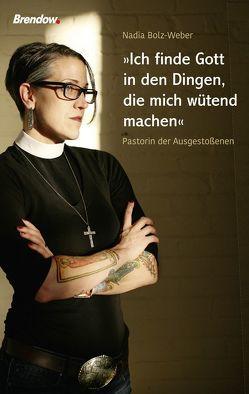 """""""Ich finde Gott in den Dingen, die mich wütend machen"""" von Bolz-Weber,  Nadia"""