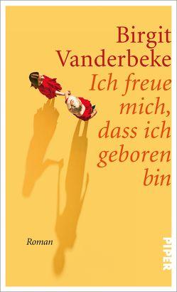Ich freue mich, dass ich geboren bin von Vanderbeke,  Birgit