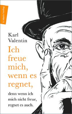 Ich freue mich, wenn es regnet, denn wenn ich mich nicht freue, regnet es auch von Pöllath,  Josef, Valentin,  Karl