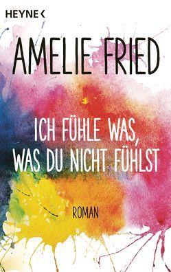Ich fühle was, was du nicht fühlst von Fried,  Amelie