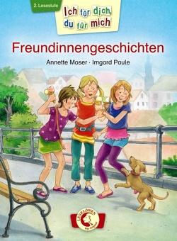 Ich für dich, du für mich – Freundinnengeschichten von Moser,  Annette, Paule,  Irmgard