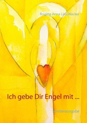 Ich gebe Dir Engel mit … von Wacker,  Brigitte Anna Lina