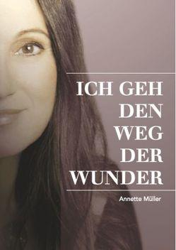 ICH GEH DEN WEG DER WUNDER von Klein,  Anja Katrin, Müller,  Annette, Oberhauser,  Anette, von Schelling,  Cornelia, Zylla,  Marianne