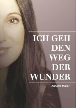 Ich geh den Weg der Wunder von Klein,  Anja Katrin, Müller,  Annette, Oberhauser,  Anette, Schelling,  Cornelia von, Zylla,  Marianne