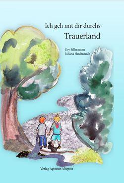 Ich geh mit dir durchs Trauerland von Billermann,  Evy, Heidenreich,  Juliana
