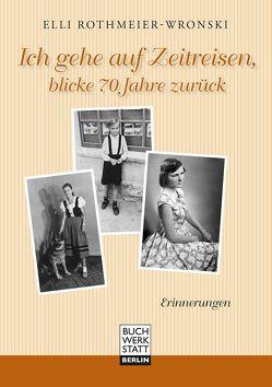 Ich gehe auf Zeitreisen, blicke 70 Jahre zurück von Rothmeier-Wronski,  Elli