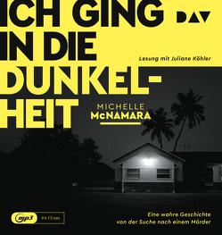 Ich ging in die Dunkelheit. Eine wahre Geschichte von der Suche nach einem Mörder von Kemper,  Eva, Köhler,  Juliane, McNamara,  Michelle, Nirschl,  Toni