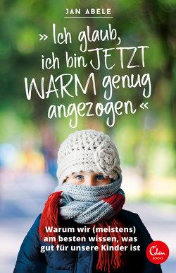 """""""Ich glaub, ich bin jetzt warm genug angezogen"""" von Abele,  Jan"""