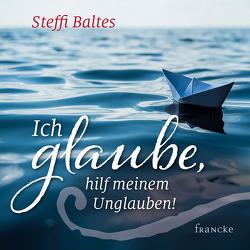 Ich glaube, hilf meinem Unglauben von Baltes,  Steffi