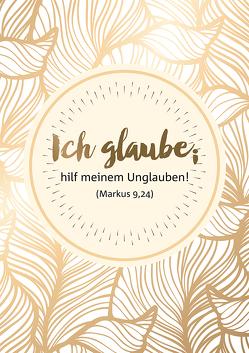 """""""Ich glaube; hilf meinem Unglauben!"""" (Markus 9,24)"""