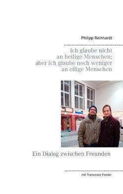 Ich glaube nicht an heilige Menschen; aber ich glaube noch weniger an eilige Menschen von Reinhardt,  Philipp