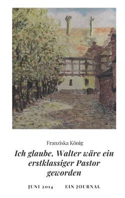 Ich glaube, Walter wäre auch ein erstklassiger Pastor geworden von König,  Franziska