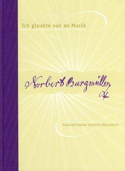 Ich glaubte nur an Musik von Grosse-Brockhoff,  Hans H, Kopitz,  Klaus M, Lohe,  Hans G, Müller von Königswinter,  Wolfgang