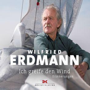Ich greife den Wind von Erdmann,  Wilfried, Lechner,  Florian