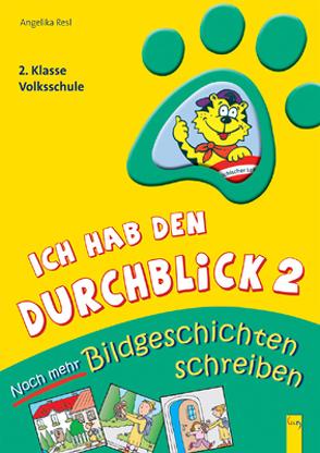 Ich hab den Durchblick 2 – Noch mehr Bildgeschichten schreiben von Obermüller,  Elena, Resl,  Angelika