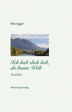 Ich hab dich lieb, du bunte Welt von Egger,  Rita, Loferer,  Brunhilde