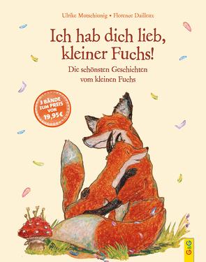 Ich hab dich lieb, kleiner Fuchs! von Dailleux,  Florence, Dulleck,  Nina, Motschiunig,  Ulrike