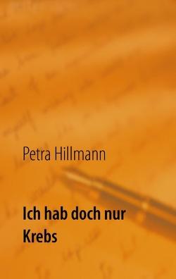 Ich hab doch nur Krebs von Hillmann,  Petra
