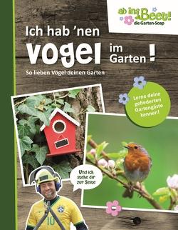 Ich hab 'nen Vogel im Garten! ab ins Beet! die Garten-Soap von Scholz,  Claus