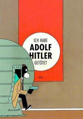 Ich habe Adolf Hitler getötet von Hubert, Jason, Onon,  Mireille
