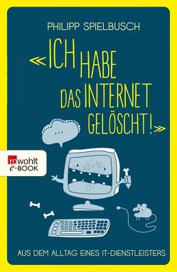 'Ich habe das Internet gelöscht!' von Spielbusch,  Philipp