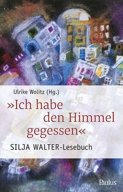 Ich habe den Himmel gegessen von Walter,  Silja, Wolitz,  Ulrike
