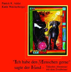 Ich habe den Menschen gerne sagte der Hund von Addai,  Patrick K, Walcherberger,  Karin