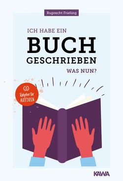 Ich habe ein Buch geschrieben – Was nun? von Frieling,  Wilhelm Ruprecht