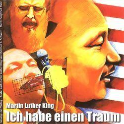 Ich habe einen Traum – Martin Luther King von Fietz,  Siegfried, Nitsch,  Johannes, Schwarz,  Christian, Schwarz,  Christian A