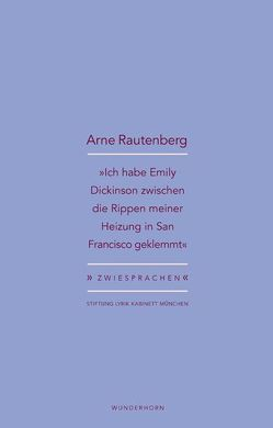 »Ich habe Emily Dickinson zwischen die Rippen meiner Heizung in San Francisco geklemmt« von Haeusgen,  Ursula, Pils,  Holger, Rautenberg,  Arne