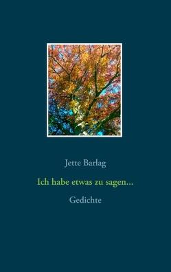 Ich habe etwas zu sagen… von Barlag,  Jette