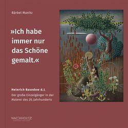 »Ich habe immer nur das Schöne gemalt.« von Herbert-Gerisch-Stiftung, Manitz,  Dr. Bärbel