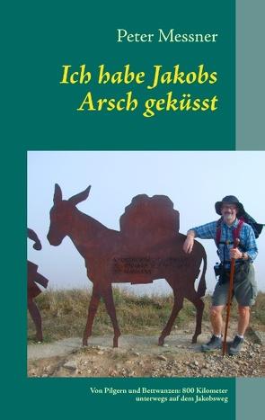 Ich habe Jakobs Arsch geküsst von Messner,  Peter