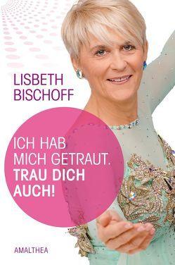 Ich habe mich getraut von Bischoff,  Lisbeth